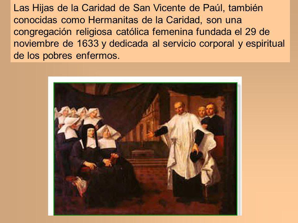 Las Hijas de la Caridad de San Vicente de Paúl, también conocidas como Hermanitas de la Caridad, son una congregación religiosa católica femenina fund