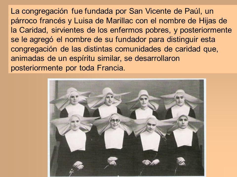 La congregación fue fundada por San Vicente de Paúl, un párroco francés y Luisa de Marillac con el nombre de Hijas de la Caridad, sirvientes de los en