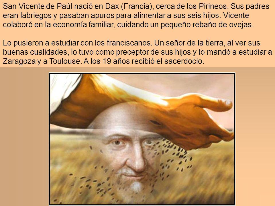 San Vicente de Paúl nació en Dax (Francia), cerca de los Pirineos. Sus padres eran labriegos y pasaban apuros para alimentar a sus seis hijos. Vicente