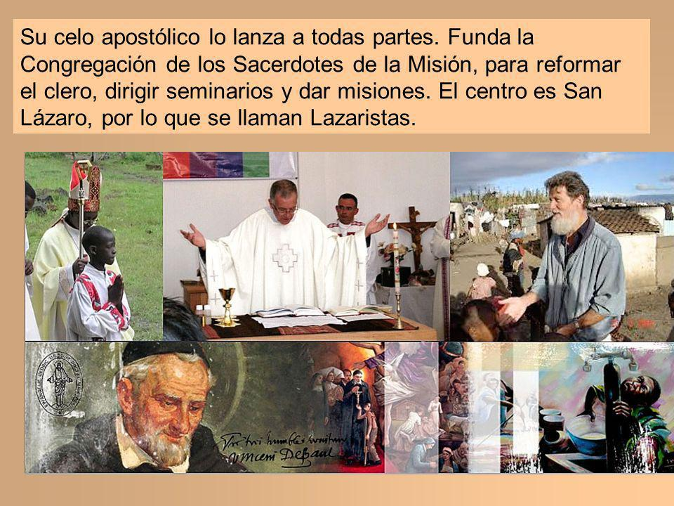 Su celo apostólico lo lanza a todas partes. Funda la Congregación de los Sacerdotes de la Misión, para reformar el clero, dirigir seminarios y dar mis