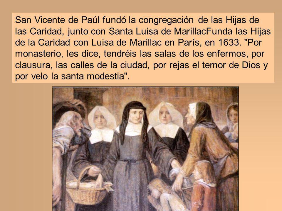 San Vicente de Paúl fundó la congregación de las Hijas de las Caridad, junto con Santa Luisa de MarillacFunda las Hijas de la Caridad con Luisa de Mar