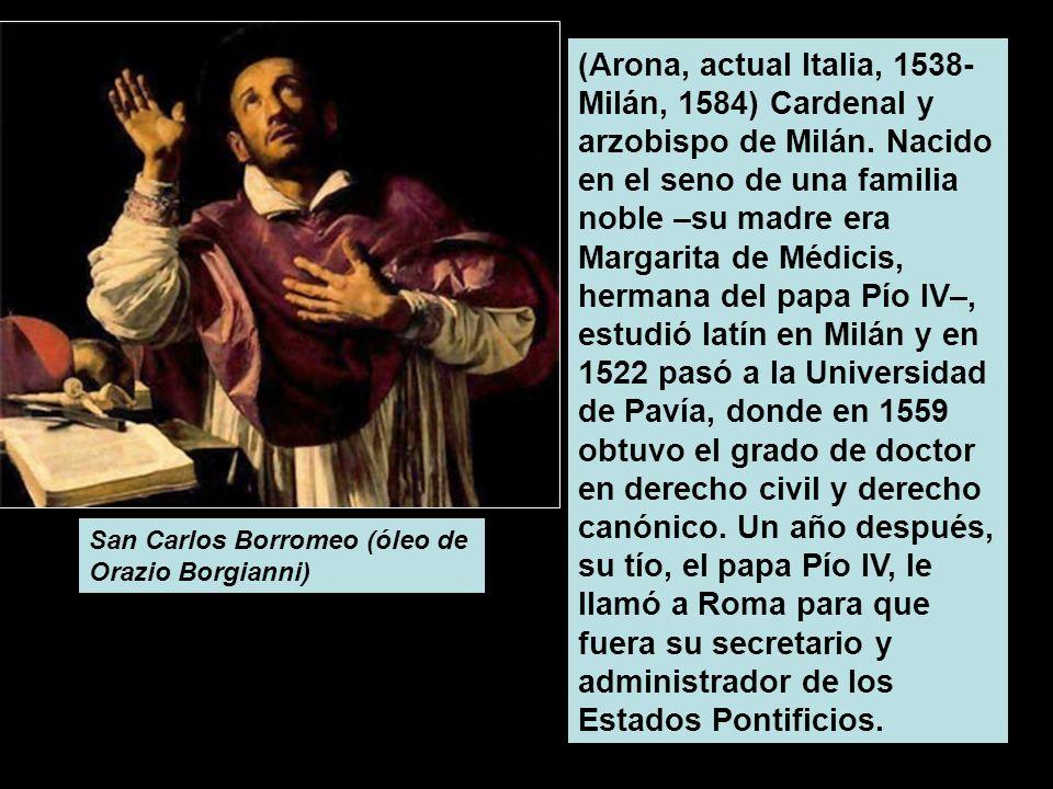 San Carlos Borromeo (óleo de Orazio Borgianni) (Arona, actual Italia, 1538- Milán, 1584) Cardenal y arzobispo de Milán. Nacido en el seno de una famil