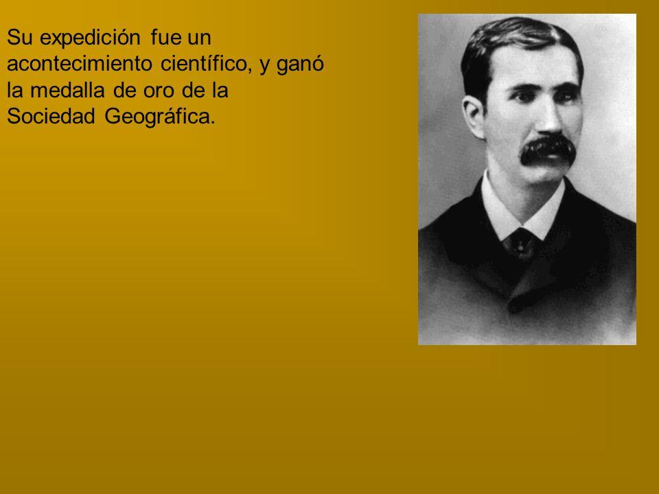 Su expedición fue un acontecimiento científico, y ganó la medalla de oro de la Sociedad Geográfica.