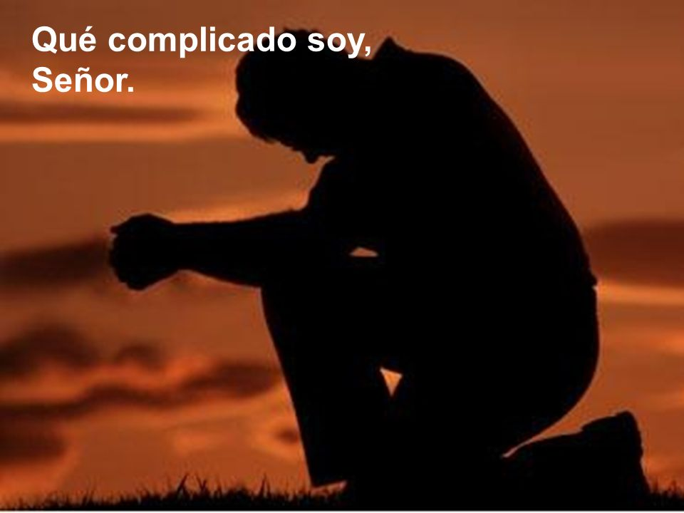 ¡Cuántas dudas sobre ti, cuántas indiferencias, cuántas promesas sin cumplir.