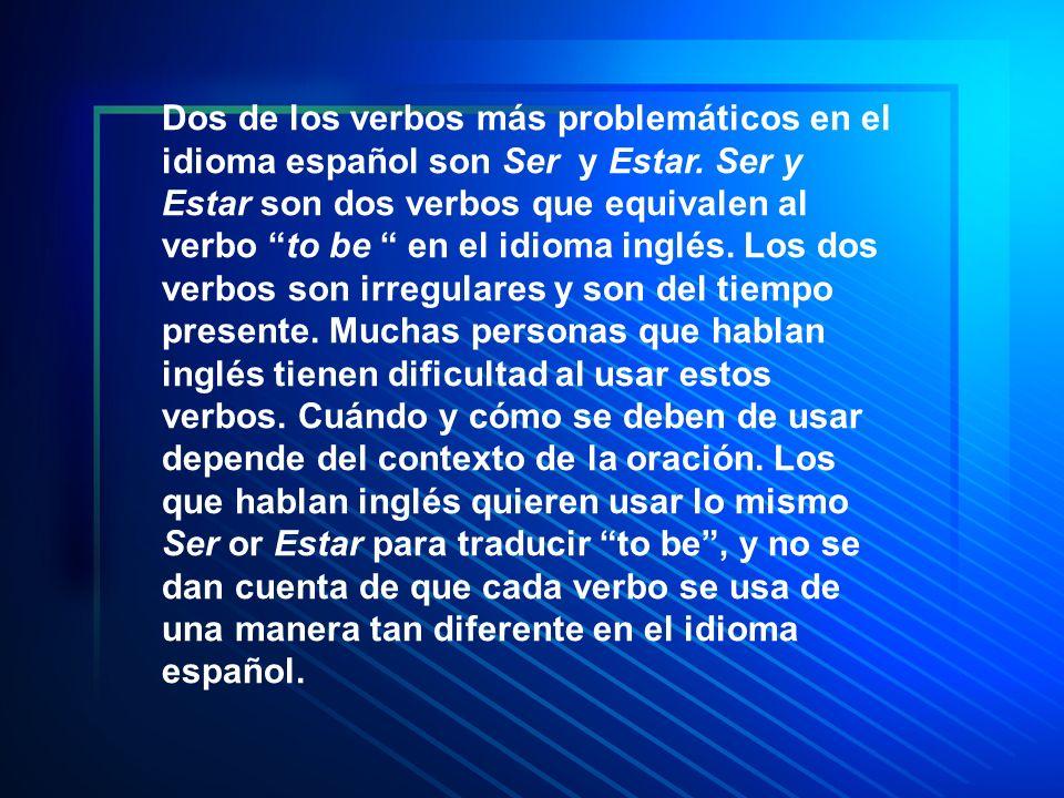 Dos de los verbos más problemáticos en el idioma español son Ser y Estar. Ser y Estar son dos verbos que equivalen al verbo to be en el idioma inglés.