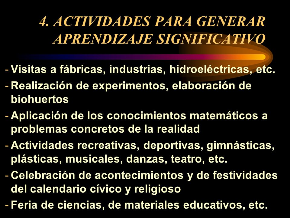4. ACTIVIDADES PARA GENERAR APRENDIZAJE SIGNIFICATIVO Hay una variedad de actividades que generan aprendizajes significativos. Por ejemplo: -Producció