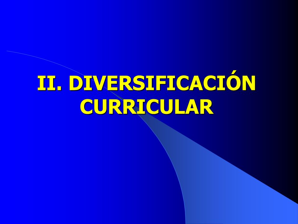 DIVERSIFICACIÓN CURRICULAR: 1.Planificación curricular 2.Proceso de diversificación curricular 3.Concepción de diversificación curricular 4.Proyecto Curricular de Centro 5.Programación Anual