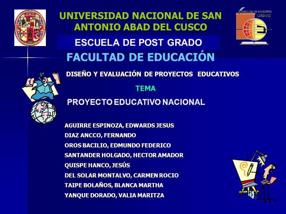 UNIVERSIDAD NACIONAL DE SAN ANTONIO ABAD DEL CUSCO FACULTAD DE EDUCACIÓN DISEÑO Y EVALUACIÓN DE PROYECTOS EDUCATIVOS PROYECTO EDUCATIVO NACIONAL TEMA