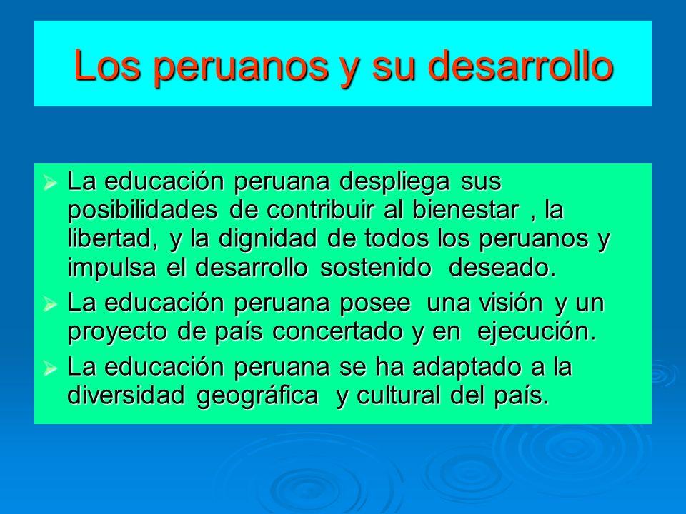 Los peruanos y su desarrollo La educación peruana despliega sus posibilidades de contribuir al bienestar, la libertad, y la dignidad de todos los peru