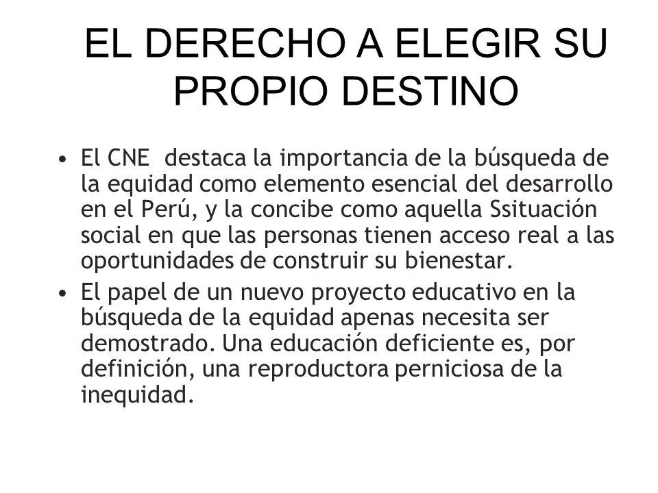 EL DERECHO A ELEGIR SU PROPIO DESTINO El CNE destaca la importancia de la búsqueda de la equidad como elemento esencial del desarrollo en el Perú, y l