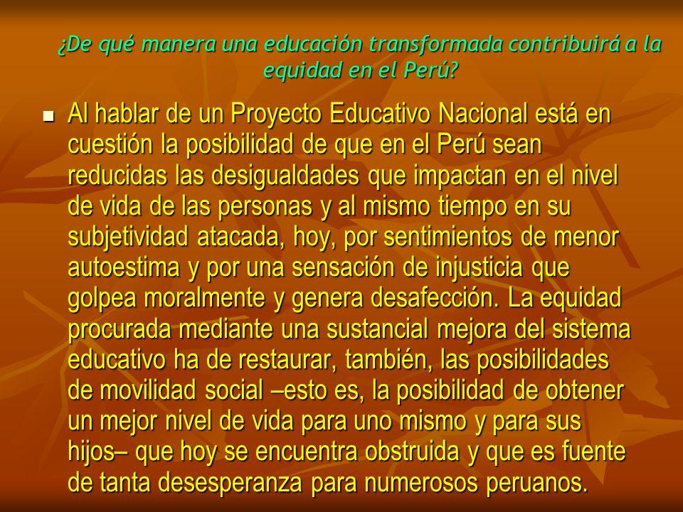 ¿De qué manera una educación transformada contribuirá a la equidad en el Perú? Al hablar de un Proyecto Educativo Nacional está en cuestión la posibil