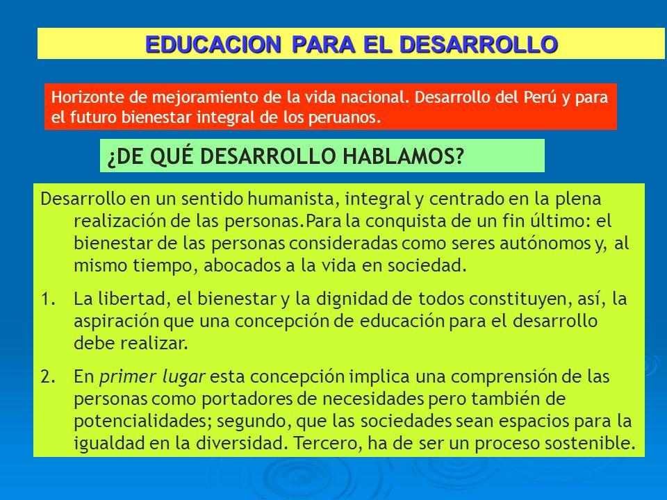 EDUCACION PARA EL DESARROLLO Horizonte de mejoramiento de la vida nacional. Desarrollo del Perú y para el futuro bienestar integral de los peruanos. ¿