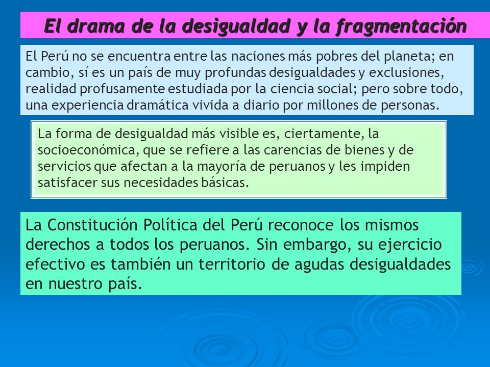 El drama de la desigualdad y la fragmentación El Perú no se encuentra entre las naciones más pobres del planeta; en cambio, sí es un país de muy profu