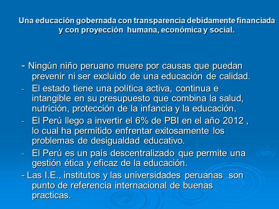 Una educación gobernada con transparencia debidamente financiada y con proyección humana, económica y social. - Ningún niño peruano muere por causas q