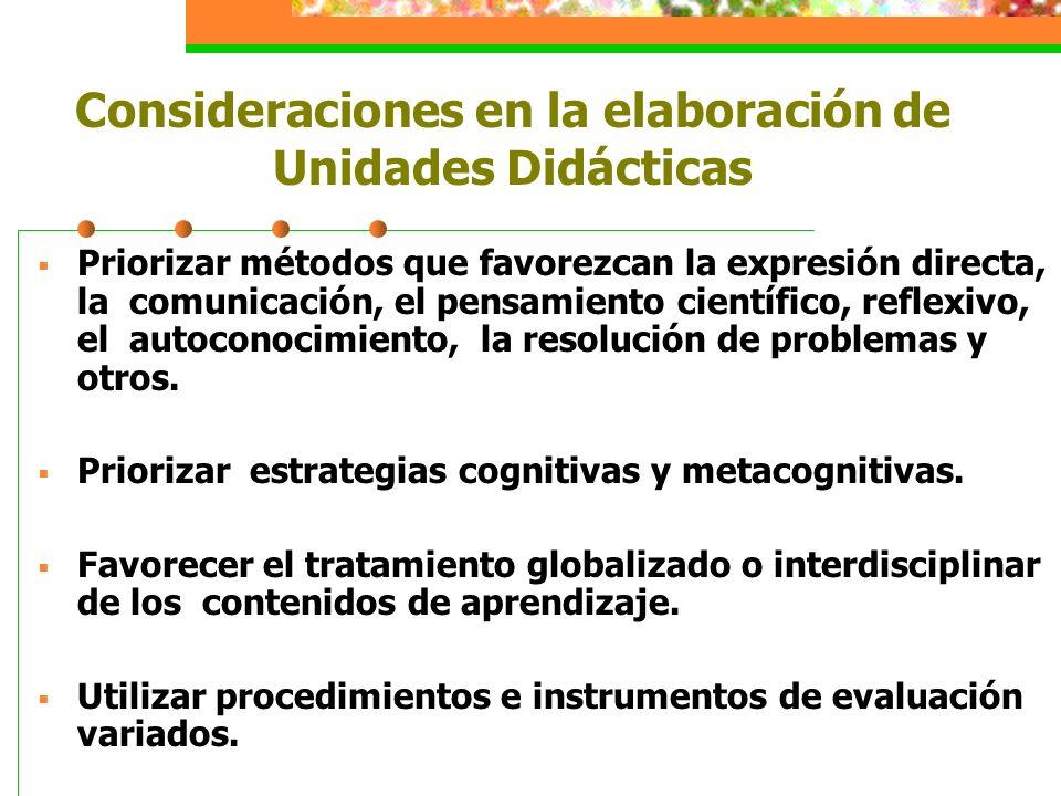 Consideraciones en la elaboración de Unidades Didácticas Priorizar métodos que favorezcan la expresión directa, la comunicación, el pensamiento cientí