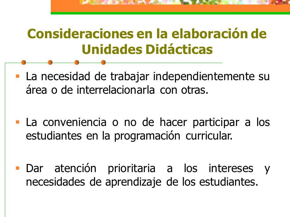 Consideraciones en la elaboración de Unidades Didácticas La necesidad de trabajar independientemente su área o de interrelacionarla con otras. La conv