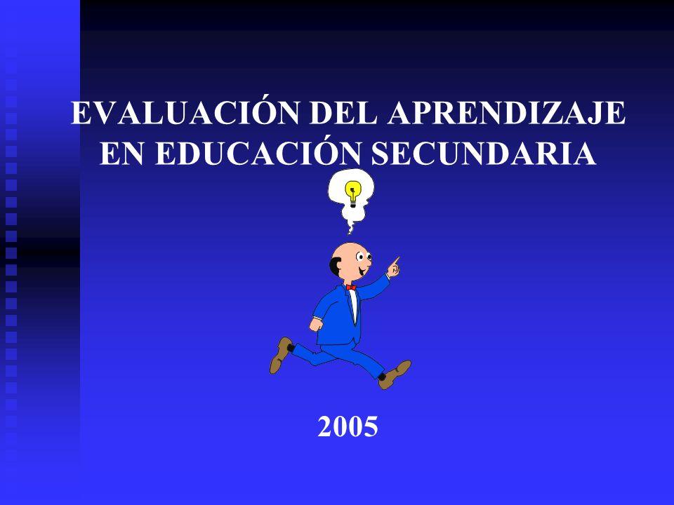 EVALUACIÓN DEL APRENDIZAJE EN EDUCACIÓN SECUNDARIA 2005