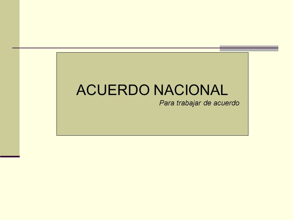ACUERDO NACIONAL Partidos Políticos Organización Social Institución Religiosa + + + 22 de julio del 2002 PRESIDENTE ALEJANDRO TOLEDO ( GOBIERNO