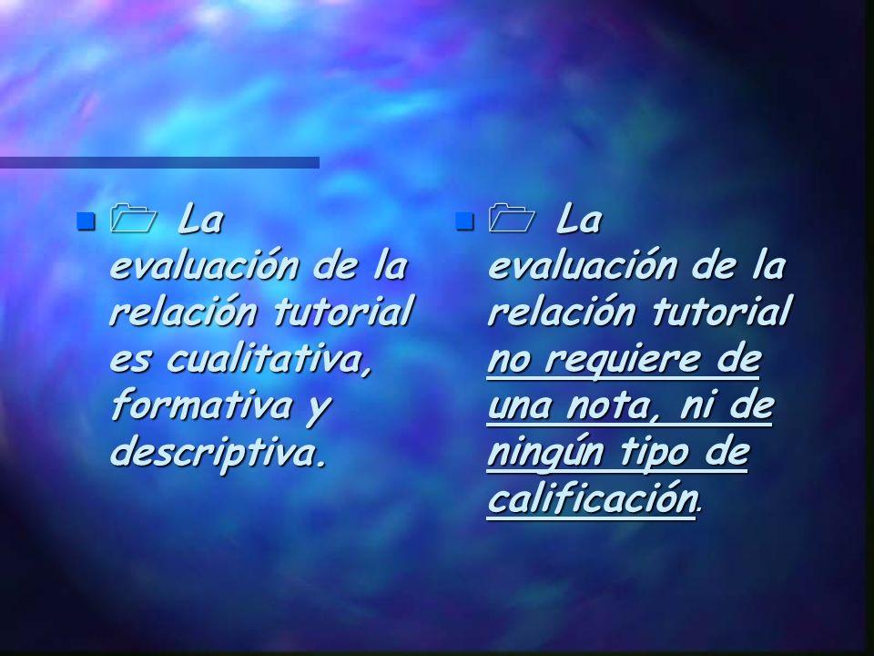 EN LA EVALUACIÓN DEBEMOS TENER EN CUENTA QUE: La relación tutorial emplea la evaluación para mejorar el sistema. Esta evaluación implica una descripci