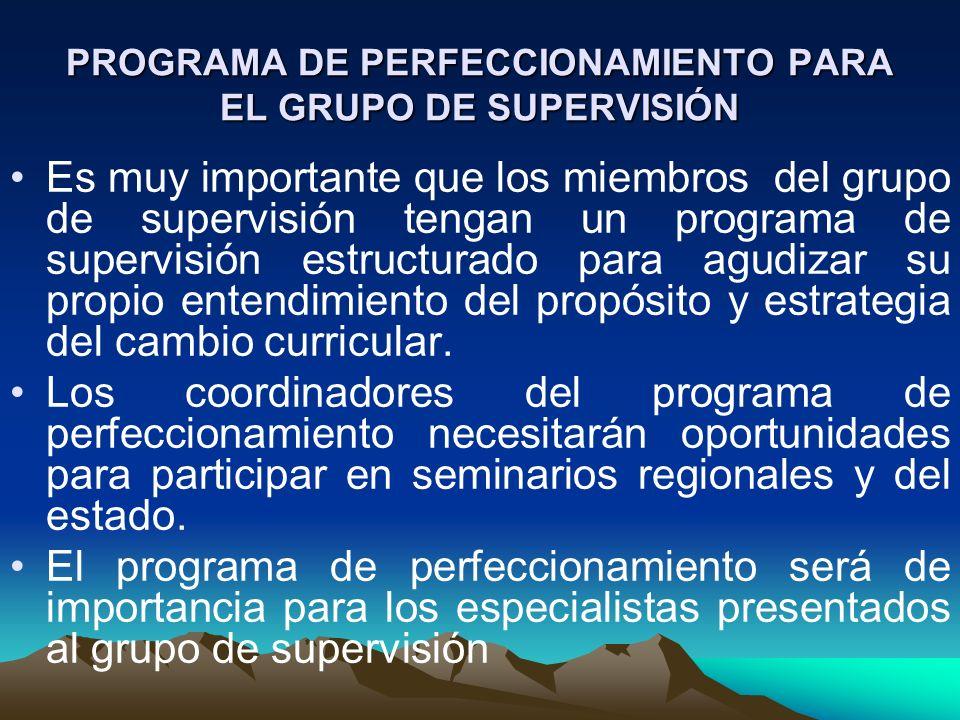 PROGRAMA DE PERFECCIONAMIENTO PARA EL GRUPO DE SUPERVISIÓN Es muy importante que los miembros del grupo de supervisión tengan un programa de supervisi