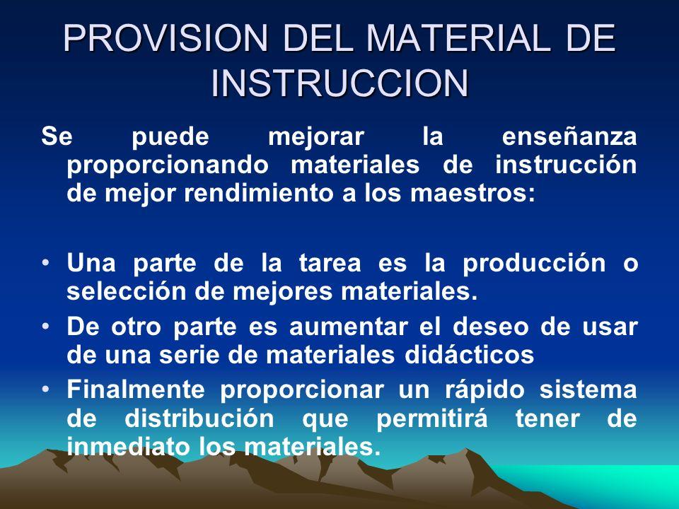 PROVISION DEL MATERIAL DE INSTRUCCION Se puede mejorar la enseñanza proporcionando materiales de instrucción de mejor rendimiento a los maestros: Una
