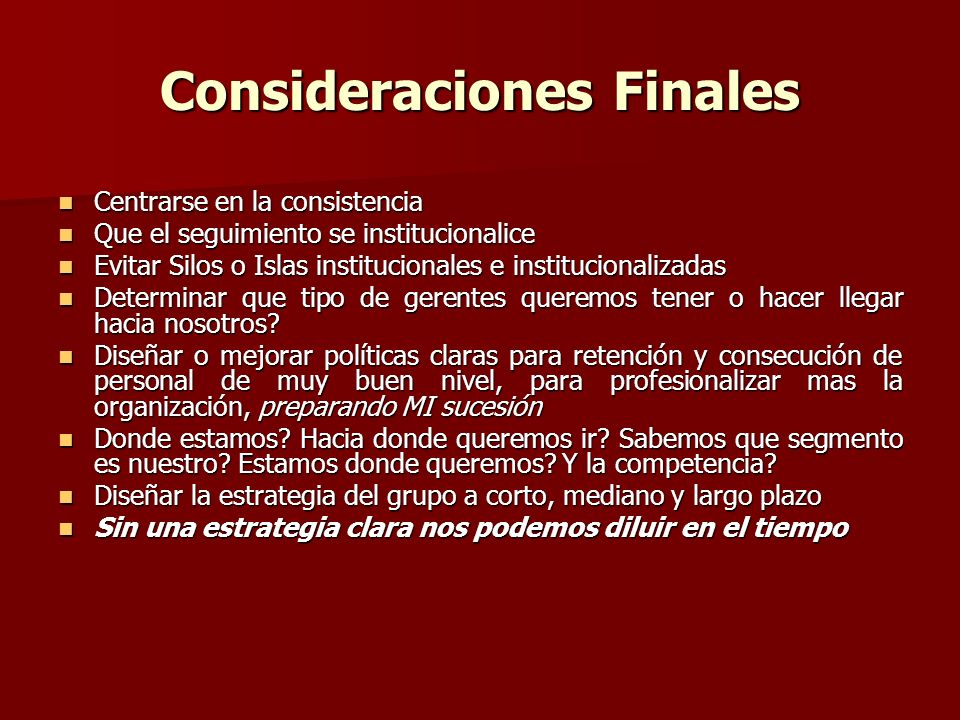 Consideraciones Finales Centrarse en la consistencia Centrarse en la consistencia Que el seguimiento se institucionalice Que el seguimiento se institu