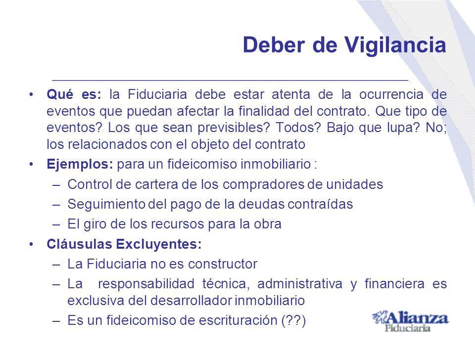 Deber de Vigilancia Qué es: la Fiduciaria debe estar atenta de la ocurrencia de eventos que puedan afectar la finalidad del contrato. Que tipo de even