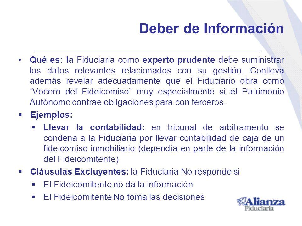 Deber de Información Qué es: la Fiduciaria como experto prudente debe suministrar los datos relevantes relacionados con su gestión. Conlleva además re