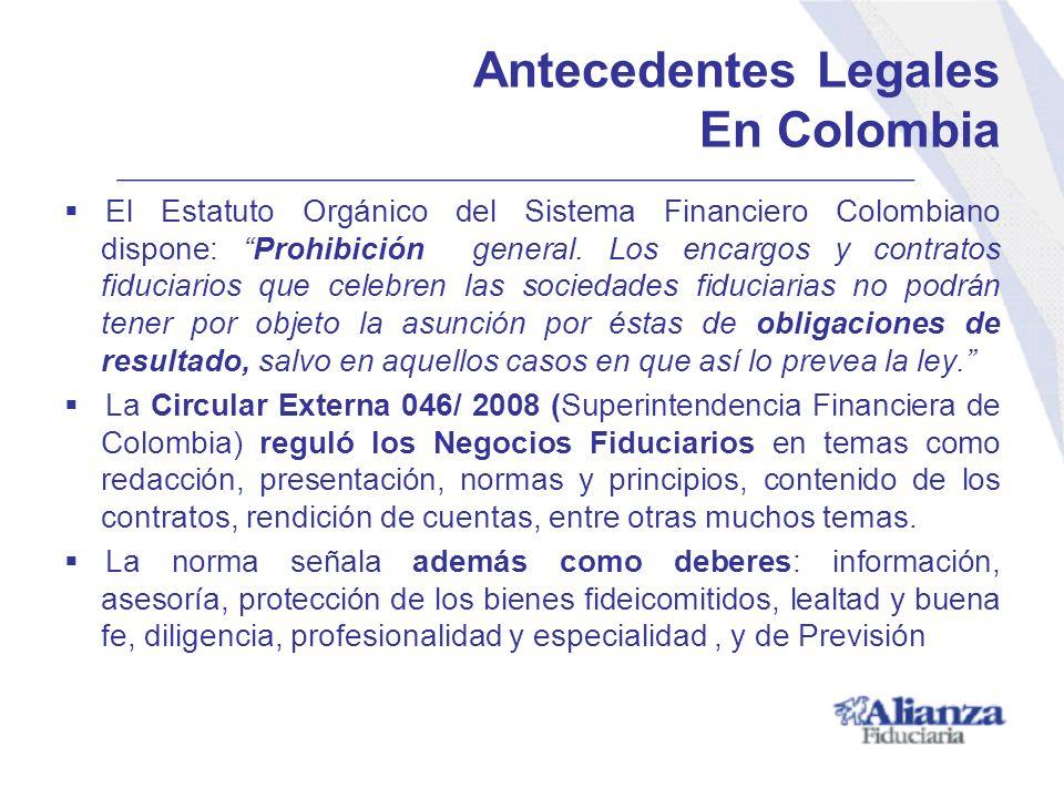 Antecedentes Legales En Colombia El Estatuto Orgánico del Sistema Financiero Colombiano dispone: Prohibición general. Los encargos y contratos fiducia