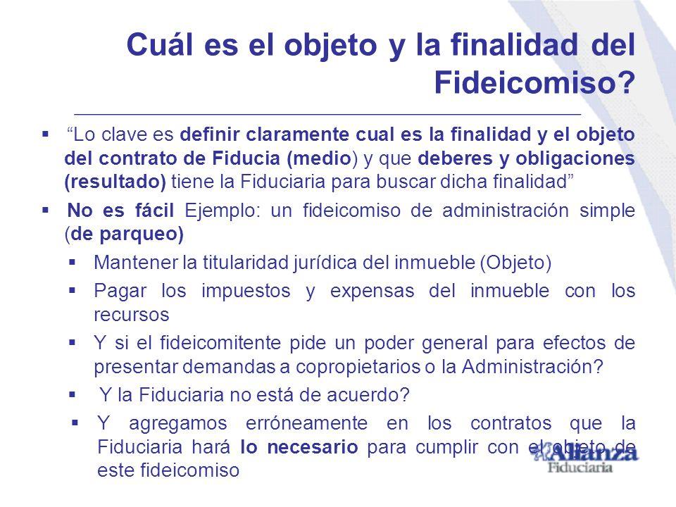 Lo clave es definir claramente cual es la finalidad y el objeto del contrato de Fiducia (medio) y que deberes y obligaciones (resultado) tiene la Fidu
