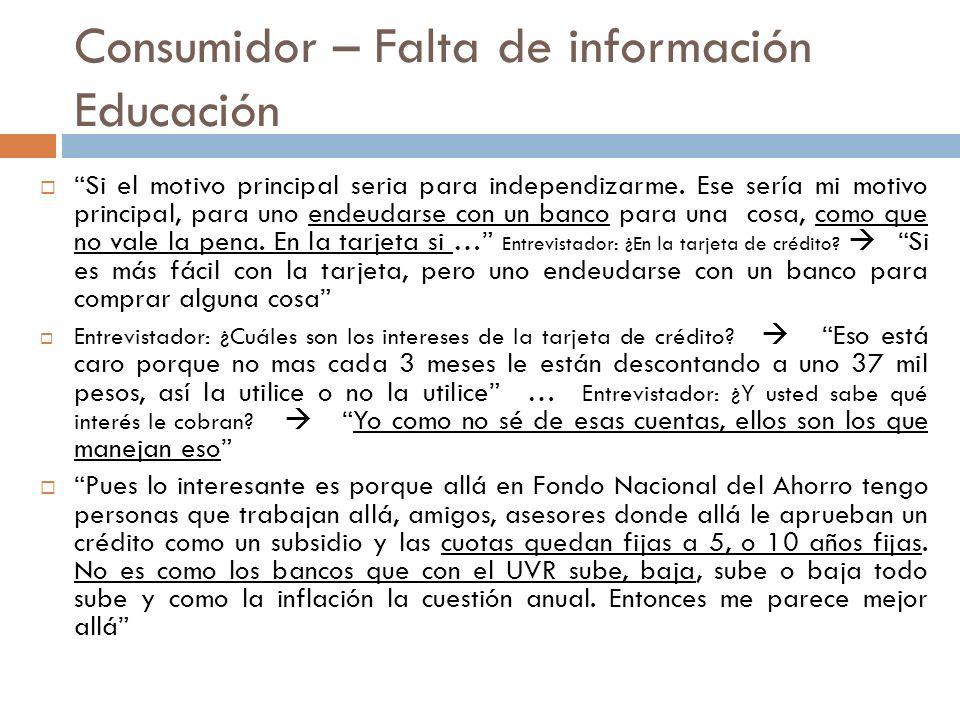 Consumidor – Falta de información Educación Si el motivo principal seria para independizarme. Ese sería mi motivo principal, para uno endeudarse con u