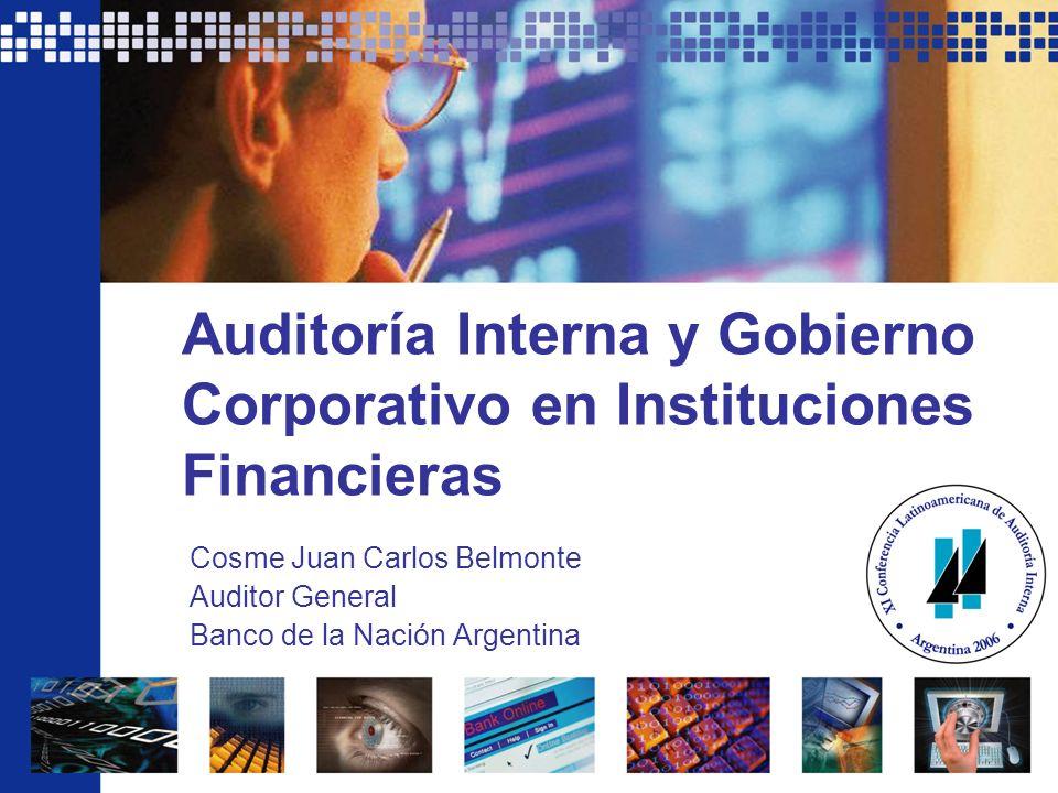 Auditoría Interna y Gobierno Corporativo en Instituciones Financieras Cosme Juan Carlos Belmonte Auditor General Banco de la Nación Argentina