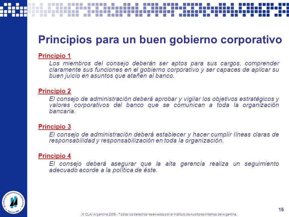 XI CLAI Argentina 2006 - Todos los derechos reservados por el Instituto de Auditores Internos de Argentina. 16 Principios para un buen gobierno corpor