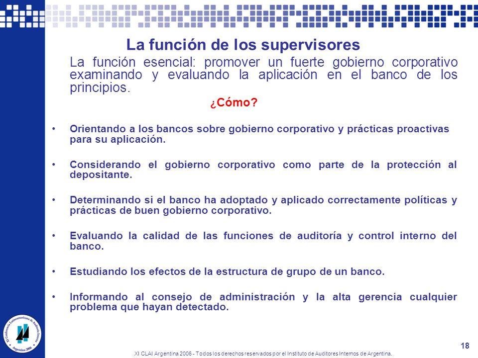 XI CLAI Argentina 2006 - Todos los derechos reservados por el Instituto de Auditores Internos de Argentina. 18 La función de los supervisores La funci
