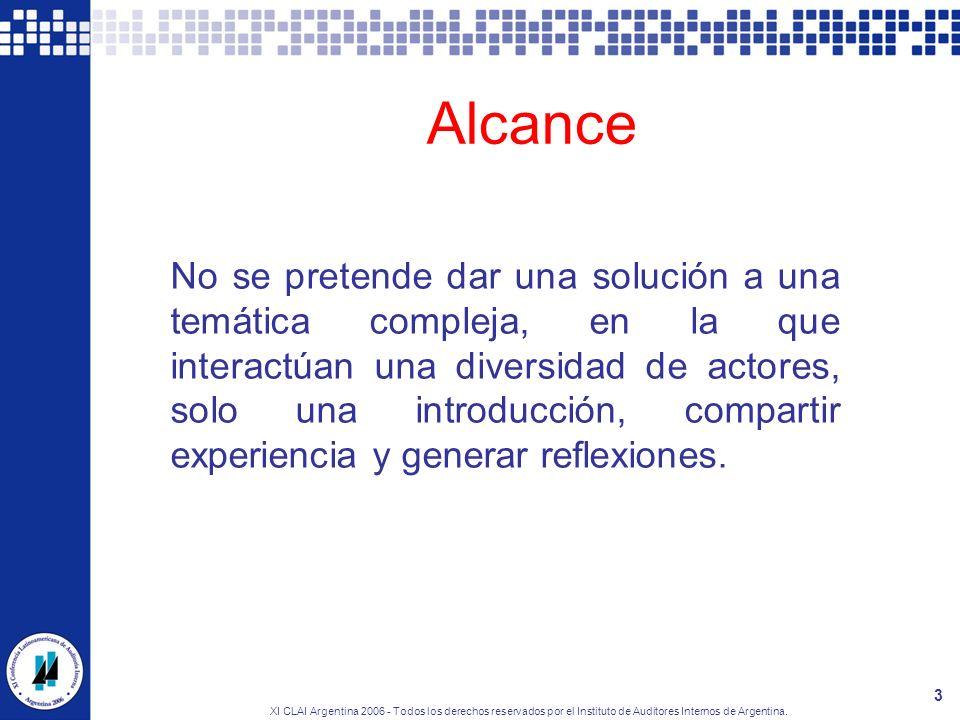 XI CLAI Argentina 2006 - Todos los derechos reservados por el Instituto de Auditores Internos de Argentina. 3 Alcance No se pretende dar una solución