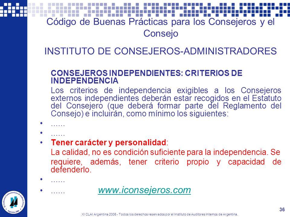 XI CLAI Argentina 2006 - Todos los derechos reservados por el Instituto de Auditores Internos de Argentina. 36 Código de Buenas Prácticas para los Con