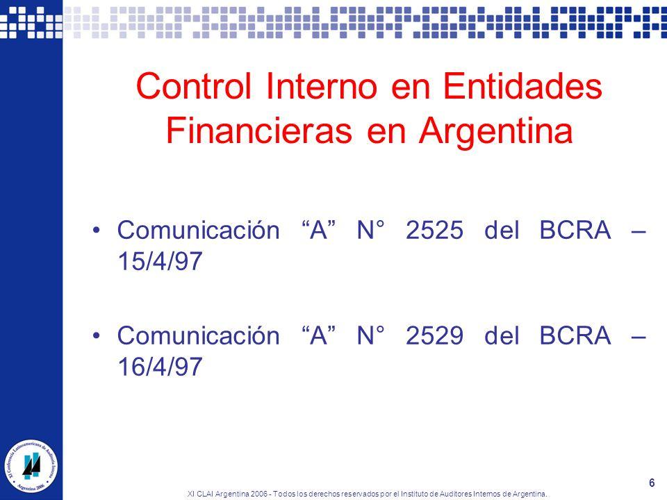 XI CLAI Argentina 2006 - Todos los derechos reservados por el Instituto de Auditores Internos de Argentina. 6 Control Interno en Entidades Financieras