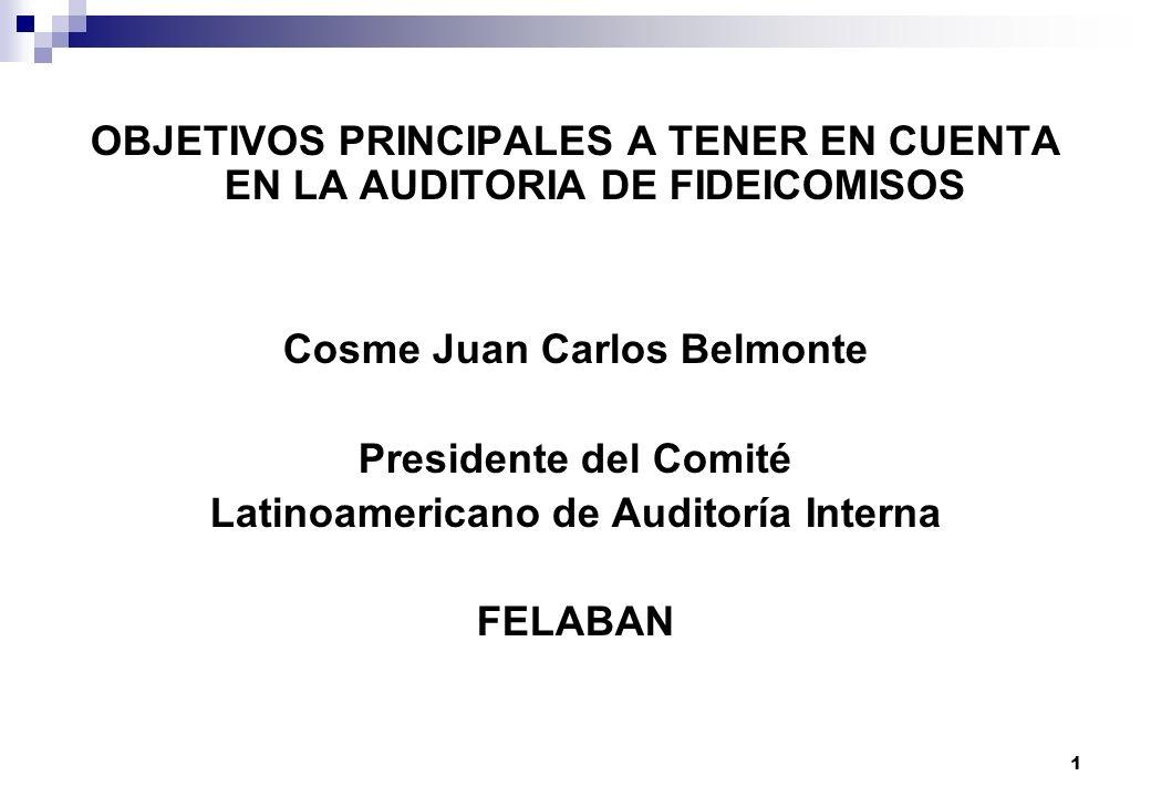 1 OBJETIVOS PRINCIPALES A TENER EN CUENTA EN LA AUDITORIA DE FIDEICOMISOS Cosme Juan Carlos Belmonte Presidente del Comité Latinoamericano de Auditorí