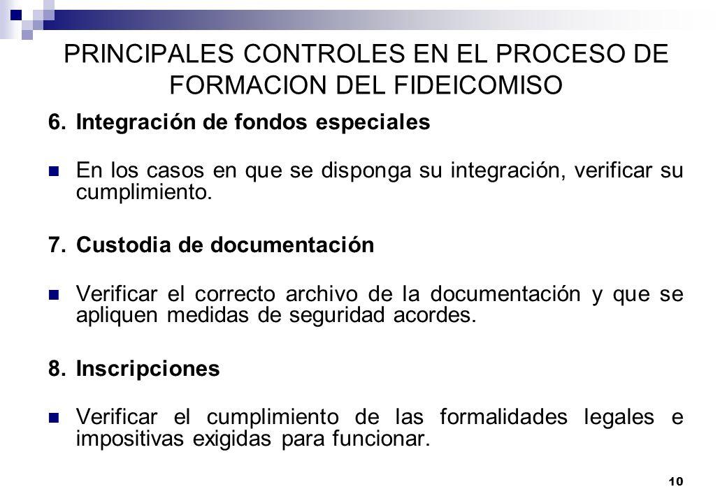 10 PRINCIPALES CONTROLES EN EL PROCESO DE FORMACION DEL FIDEICOMISO 6.Integración de fondos especiales En los casos en que se disponga su integración,