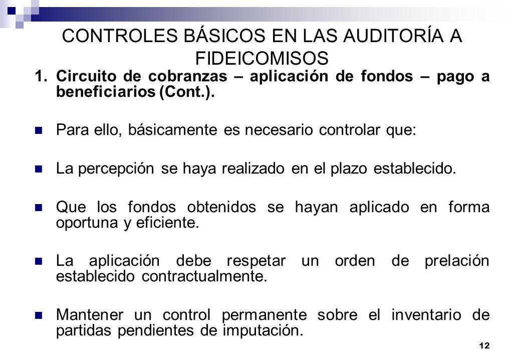 12 CONTROLES BÁSICOS EN LAS AUDITORÍA A FIDEICOMISOS 1.Circuito de cobranzas – aplicación de fondos – pago a beneficiarios (Cont.). Para ello, básicam