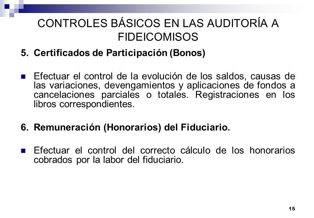 15 CONTROLES BÁSICOS EN LAS AUDITORÍA A FIDEICOMISOS 5.Certificados de Participación (Bonos) Efectuar el control de la evolución de los saldos, causas