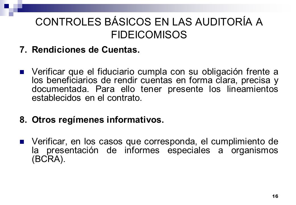 16 CONTROLES BÁSICOS EN LAS AUDITORÍA A FIDEICOMISOS 7.Rendiciones de Cuentas. Verificar que el fiduciario cumpla con su obligación frente a los benef