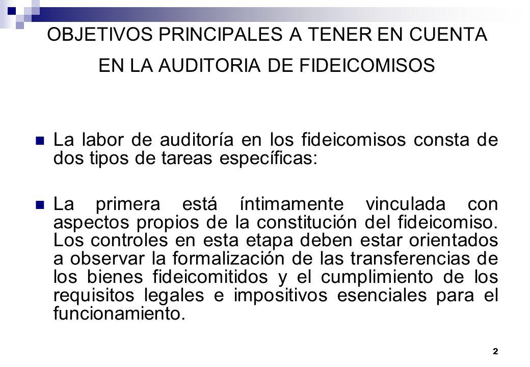 2 OBJETIVOS PRINCIPALES A TENER EN CUENTA EN LA AUDITORIA DE FIDEICOMISOS La labor de auditoría en los fideicomisos consta de dos tipos de tareas espe