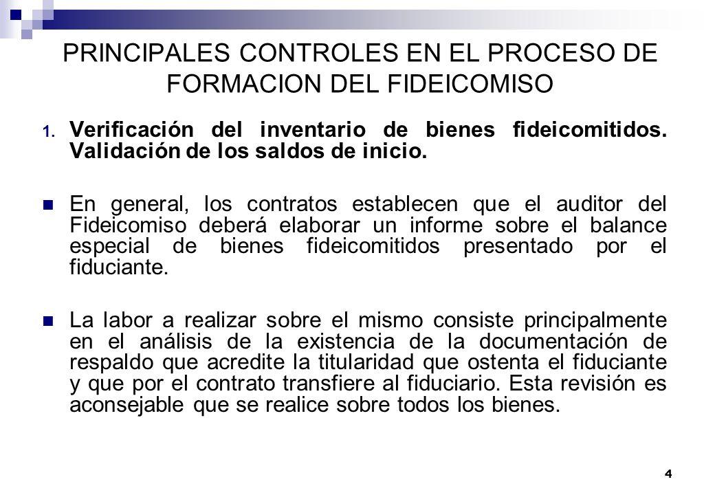4 PRINCIPALES CONTROLES EN EL PROCESO DE FORMACION DEL FIDEICOMISO 1. Verificación del inventario de bienes fideicomitidos. Validación de los saldos d