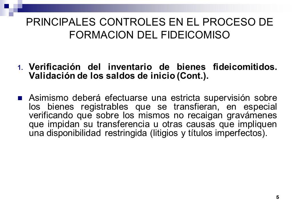 5 PRINCIPALES CONTROLES EN EL PROCESO DE FORMACION DEL FIDEICOMISO 1. Verificación del inventario de bienes fideicomitidos. Validación de los saldos d