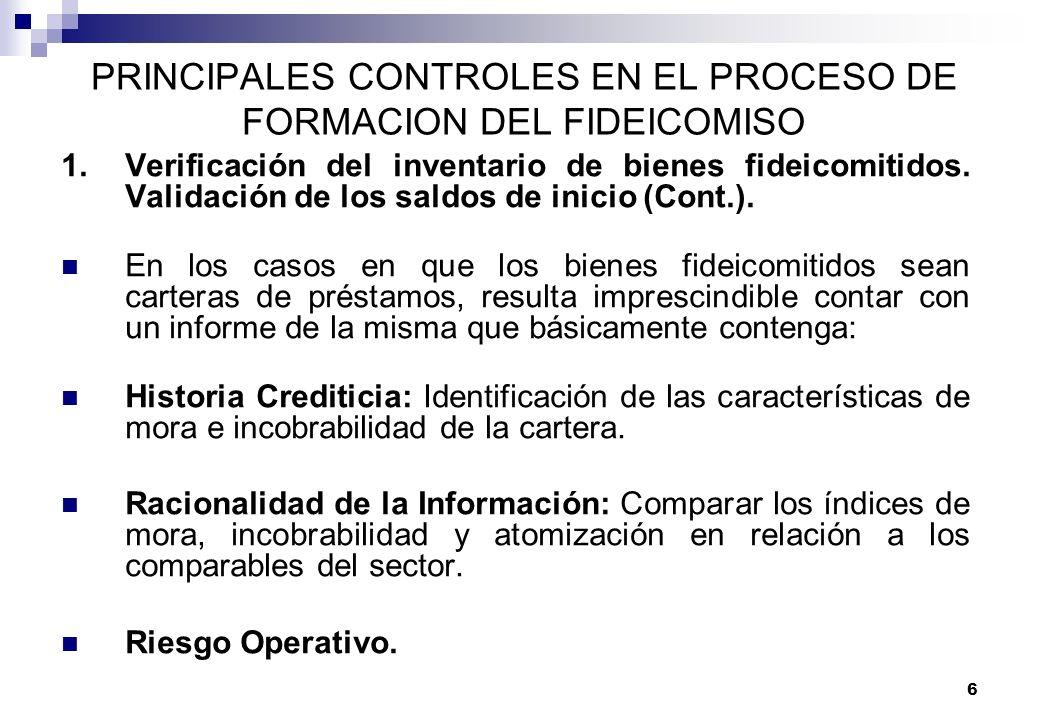 6 PRINCIPALES CONTROLES EN EL PROCESO DE FORMACION DEL FIDEICOMISO 1.Verificación del inventario de bienes fideicomitidos. Validación de los saldos de
