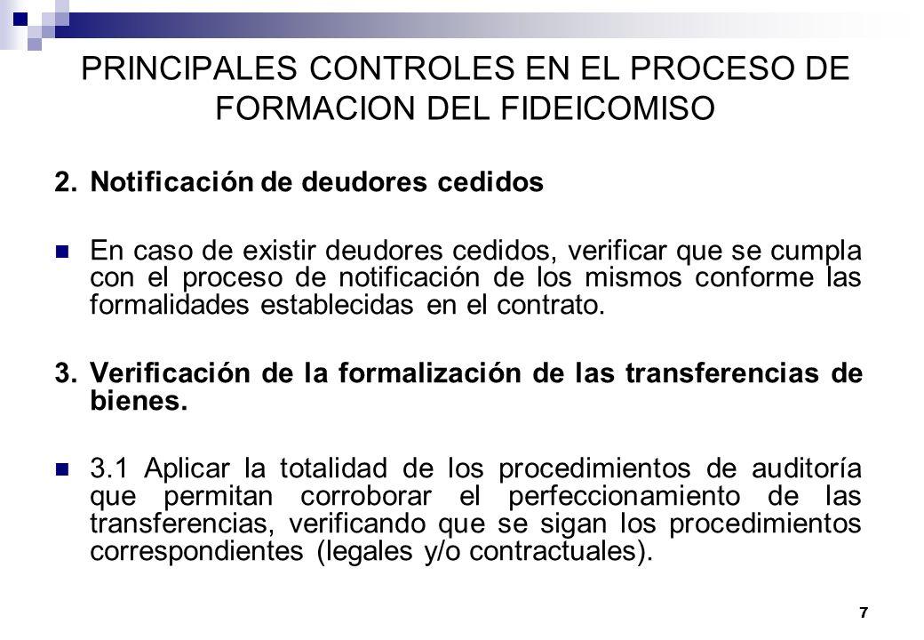 7 PRINCIPALES CONTROLES EN EL PROCESO DE FORMACION DEL FIDEICOMISO 2.Notificación de deudores cedidos En caso de existir deudores cedidos, verificar q