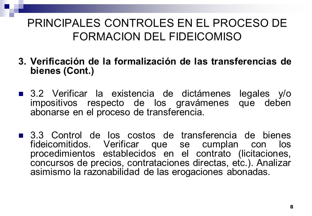 8 PRINCIPALES CONTROLES EN EL PROCESO DE FORMACION DEL FIDEICOMISO 3.Verificación de la formalización de las transferencias de bienes (Cont.) 3.2 Veri