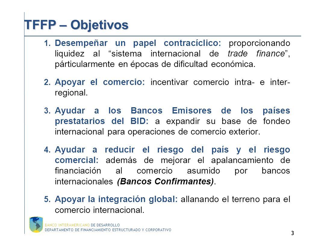 DEPARTAMENTO DE FINANCIAMIENTO ESTRUCTURADO Y CORPORATIVO BANCO INTERAMERICANO DE DESARROLLO 3 TFFP – Objetivos 1.