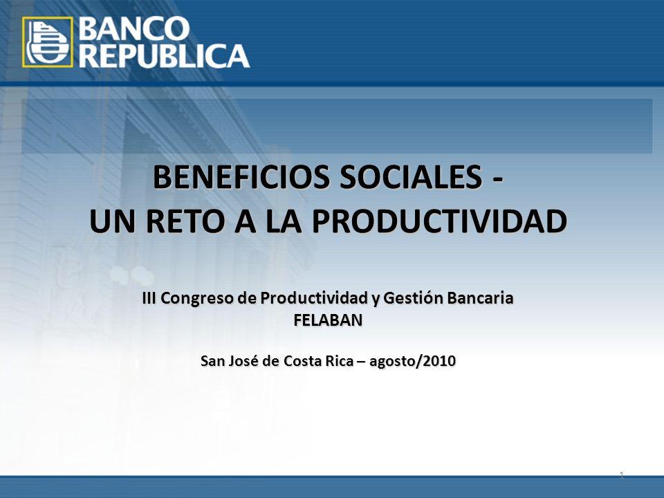 1 BENEFICIOS SOCIALES - UN RETO A LA PRODUCTIVIDAD III Congreso de Productividad y Gestión Bancaria FELABAN San José de Costa Rica – agosto/2010
